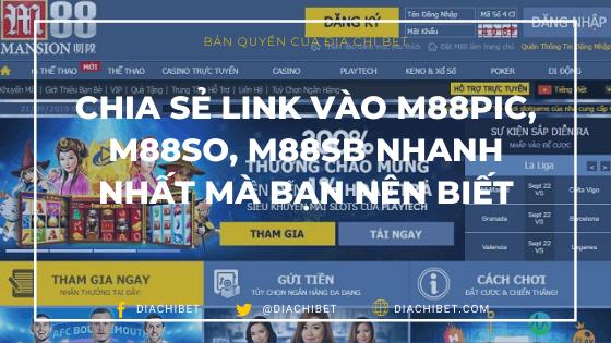 Chia sẻ Link vào M88pic, M88so, M88sb nhanh nhất mà bạn nên biết