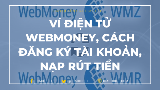 Ví điện tử WebMoney, cách đăng ký tài khoản, nạp rút tiền nhanh chóng